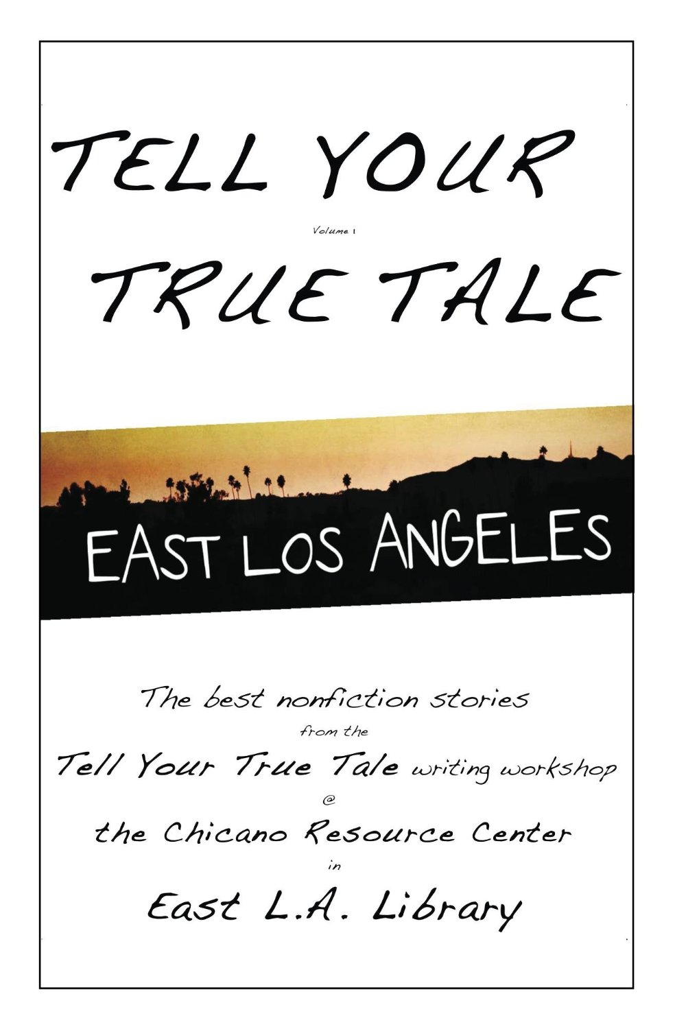 Tell Your True Tale East Los Angeles volume 1