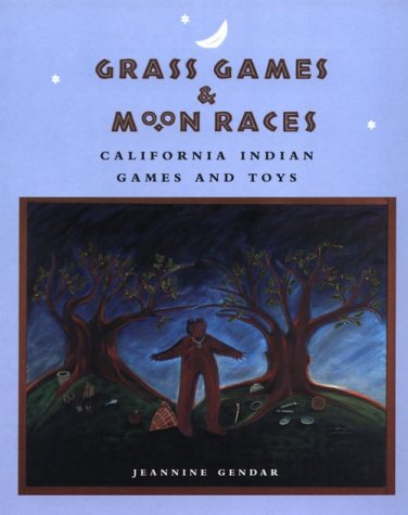 Grass Games & Moon Races: California Indian Games and Toys